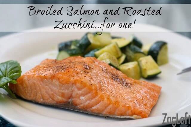 Broiled Salmon and Roasted Zucchini, for one!