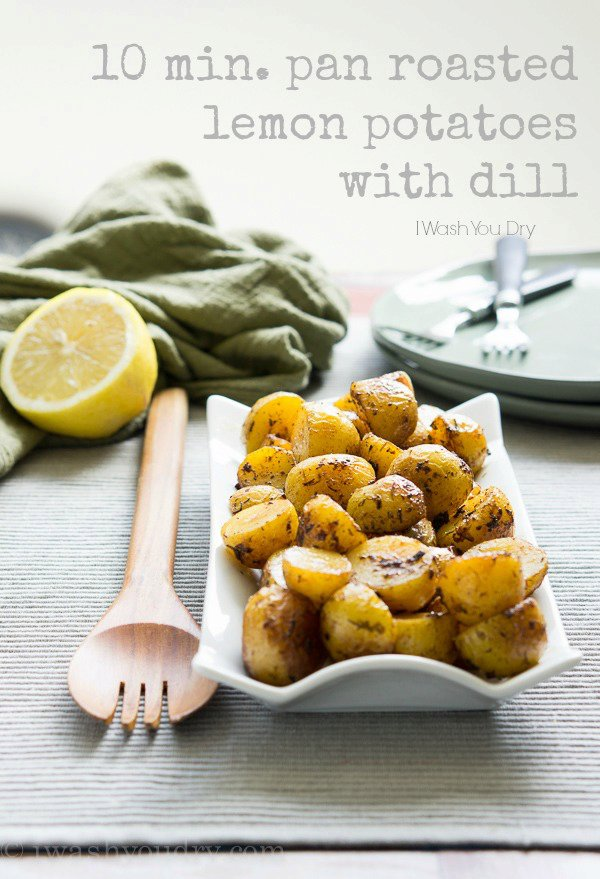 10 minute Pan Roasted Lemon Potatoes with Dill